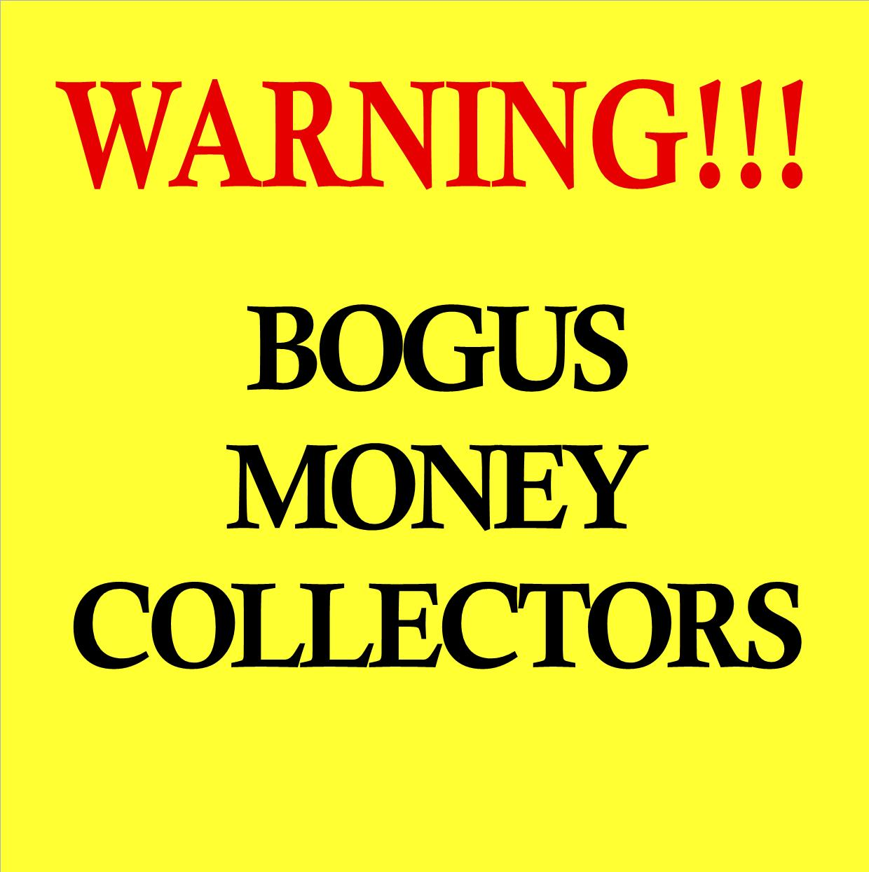 WARNING!! Bogus money collectors.